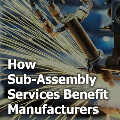 How Sub-Assembly Services Benefit Manufacturers