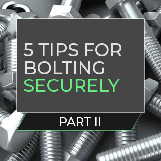 Part II: 5 Tips for Bolting Securely