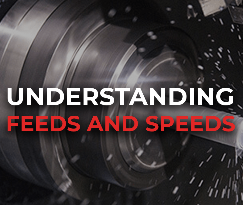 CNC Machining: Understanding Feeds & Speeds
