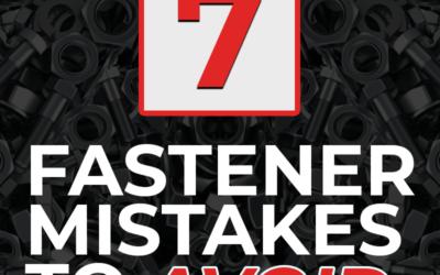 Seven Fastener Mistakes to Avoid