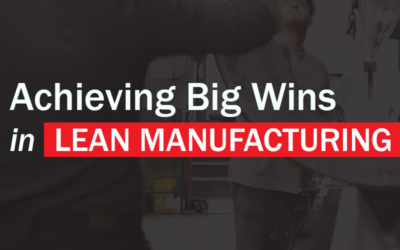 Achieving Big Wins in Lean Manufacturing