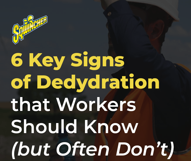 6 Key Signs of Dehydration that Workers Should Know (but Often Don't)