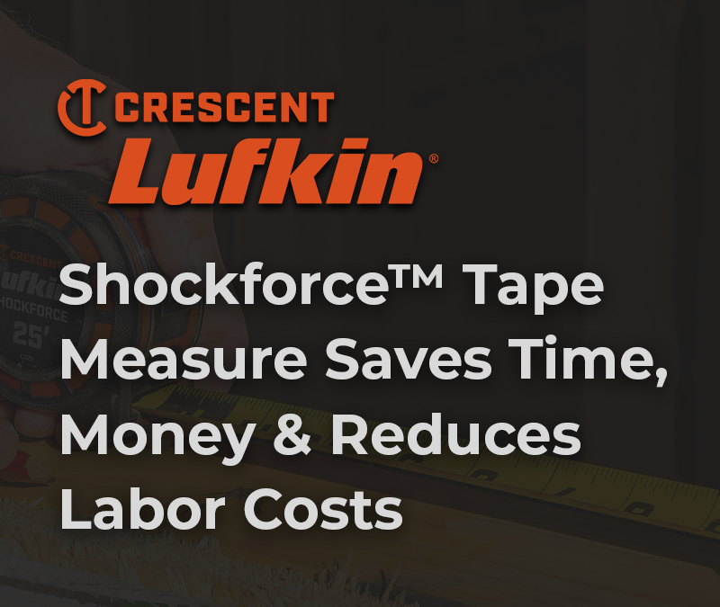 Crescent Lufkin® Shockforce™ Tape Measure Saves Time, Money and Reduces Labor Costs