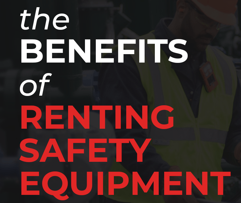 To Rent or to Own? The Benefits of Renting Safety Equipment