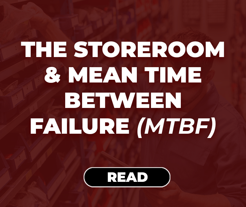 The Storeroom and Mean Time Between Failure (MTBF)
