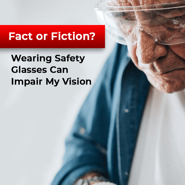 Fact or Fiction? Wearing Safety Glasses Can Impair My Vision