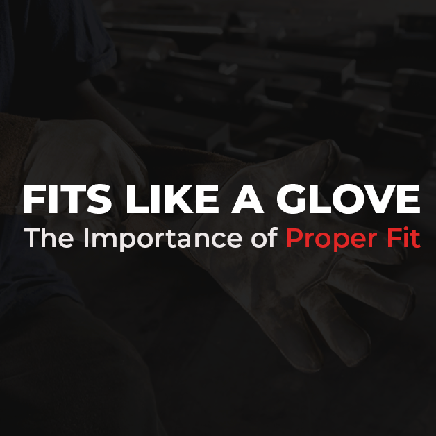 Fits Like a Glove: The Importance of Proper Fit