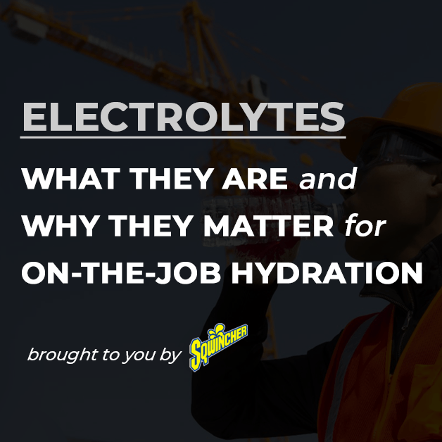 Electrolytes for On-the-Job Hydration: What they Are and Why they Matter