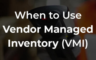 When to Use Vendor Managed Inventory (VMI)