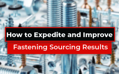 How to Expedite and Improve Fastening Sourcing Results
